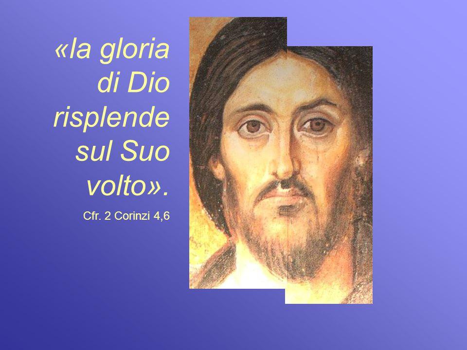 «la gloria di Dio risplende sul Suo volto».
