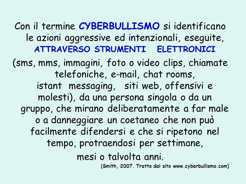 Con il termine CYBERBULLISMO si identificano le azioni aggressive ed intenzionali, eseguite, ATTRAVERSO STRUMENTI ELETTRONICI