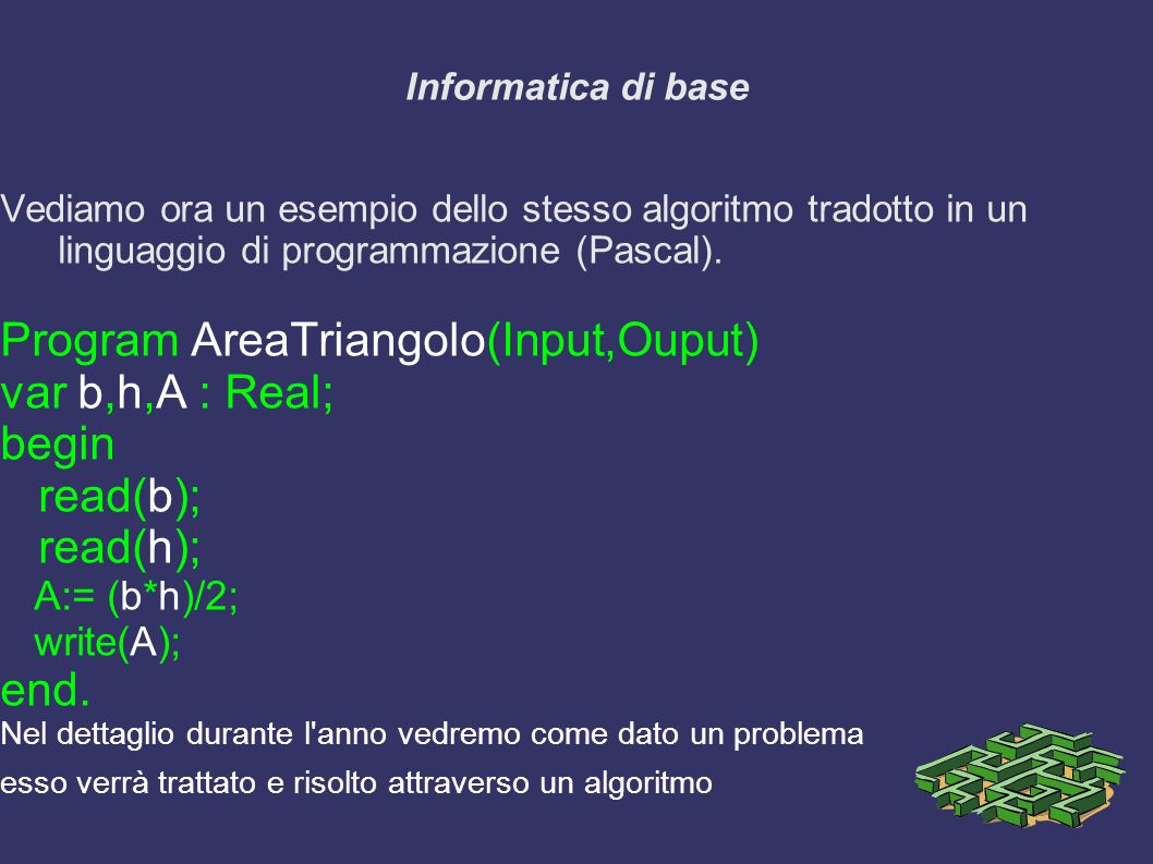 Program AreaTriangolo(Input,Ouput) var b,h,A : Real; begin read(b);