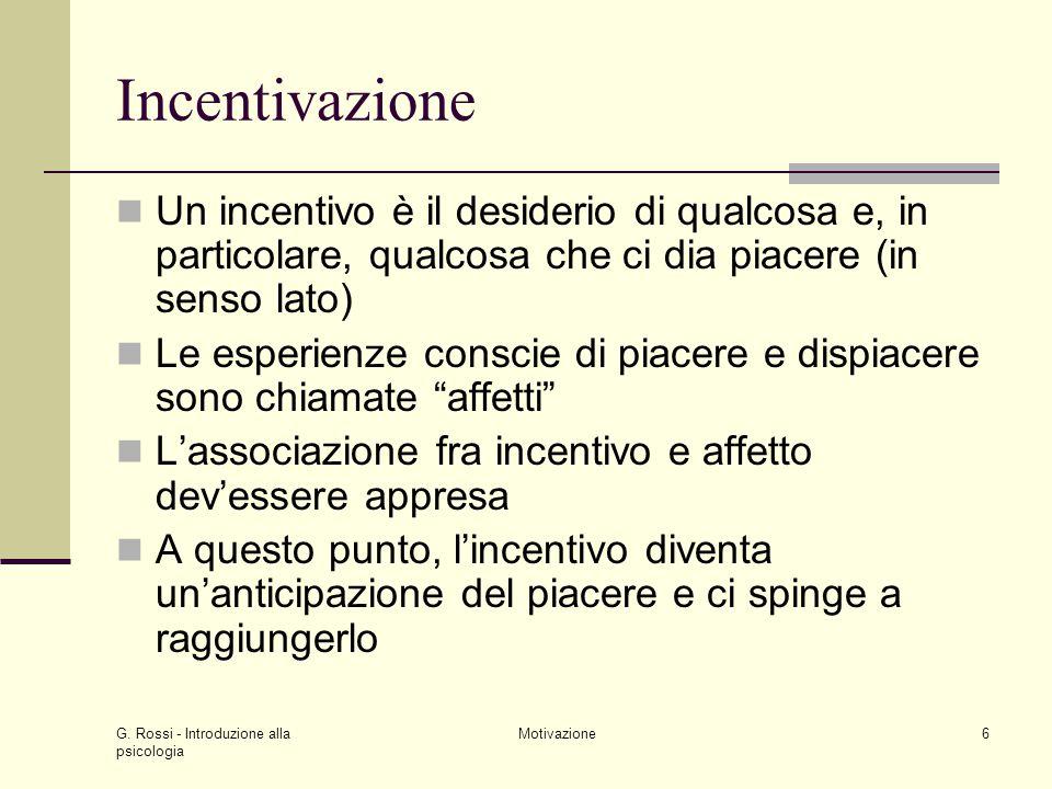 Incentivazione Un incentivo è il desiderio di qualcosa e, in particolare, qualcosa che ci dia piacere (in senso lato)