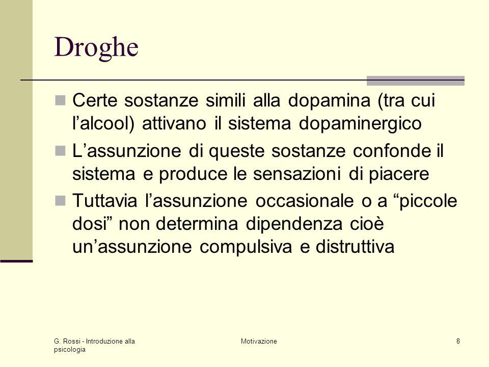 Droghe Certe sostanze simili alla dopamina (tra cui l'alcool) attivano il sistema dopaminergico.