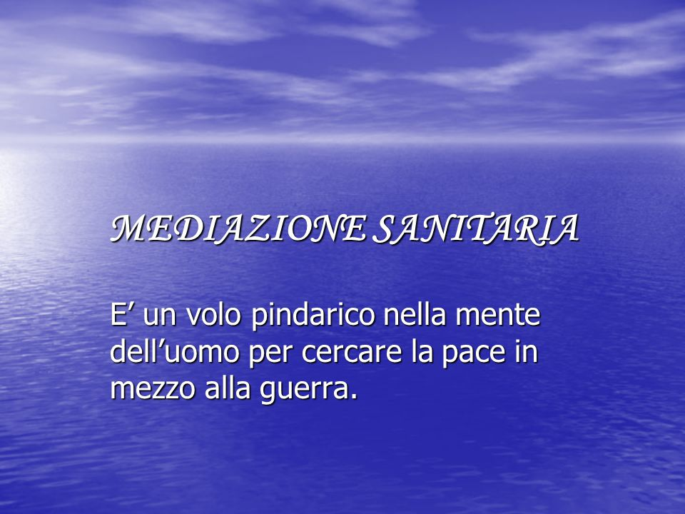 MEDIAZIONE SANITARIA E' un volo pindarico nella mente dell'uomo per cercare la pace in mezzo alla guerra.