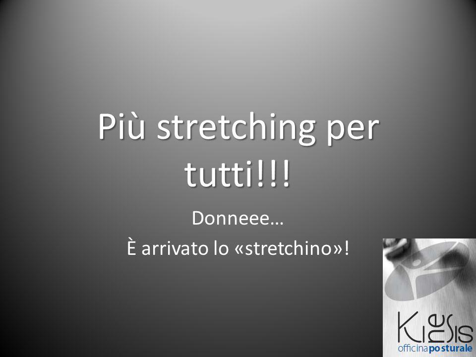 Più stretching per tutti!!!