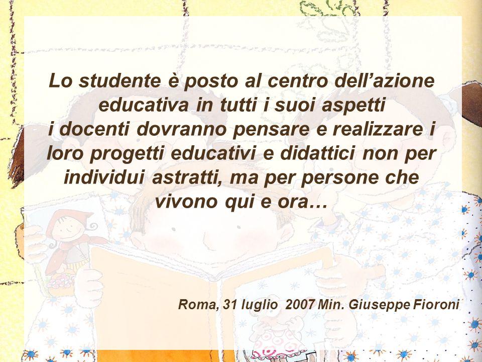 Lo studente è posto al centro dell'azione educativa in tutti i suoi aspetti i docenti dovranno pensare e realizzare i loro progetti educativi e didattici non per individui astratti, ma per persone che vivono qui e ora…