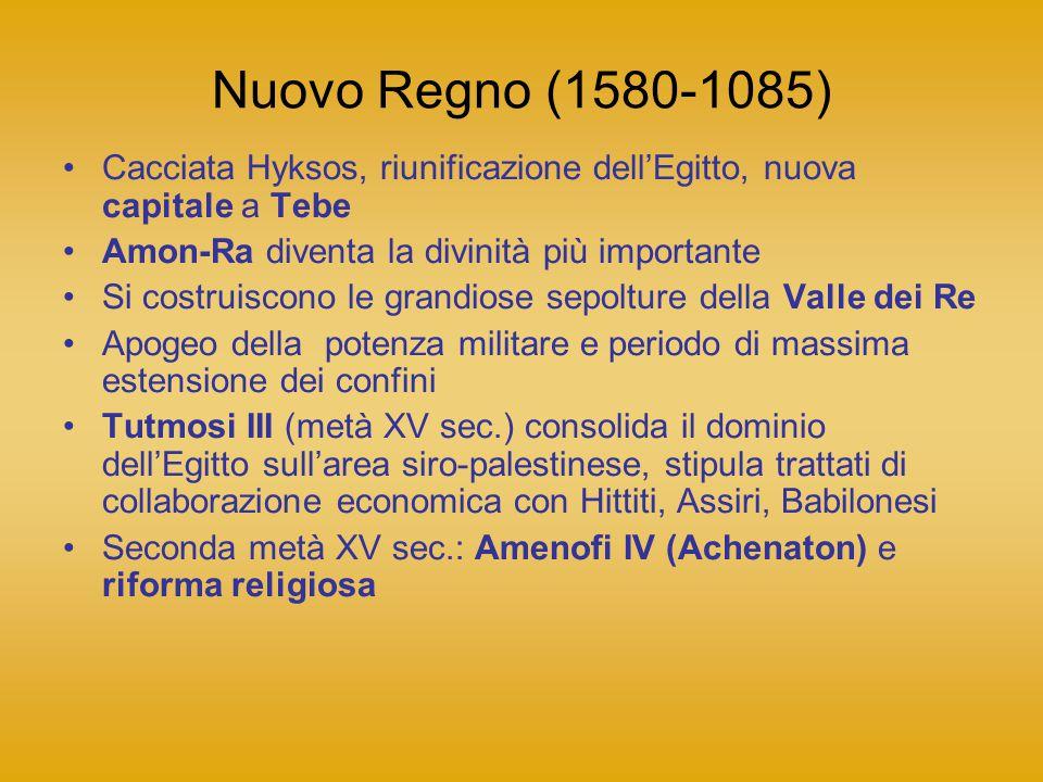 Nuovo Regno (1580-1085) Cacciata Hyksos, riunificazione dell'Egitto, nuova capitale a Tebe. Amon-Ra diventa la divinità più importante.