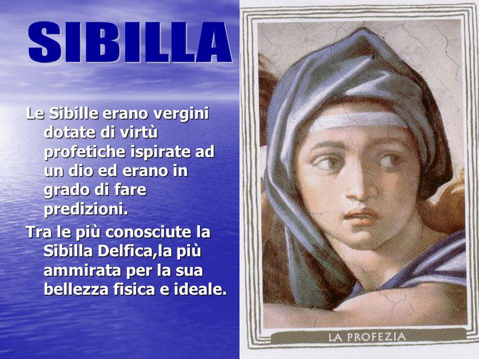 SIBILLA Le Sibille erano vergini dotate di virtù profetiche ispirate ad un dio ed erano in grado di fare predizioni.