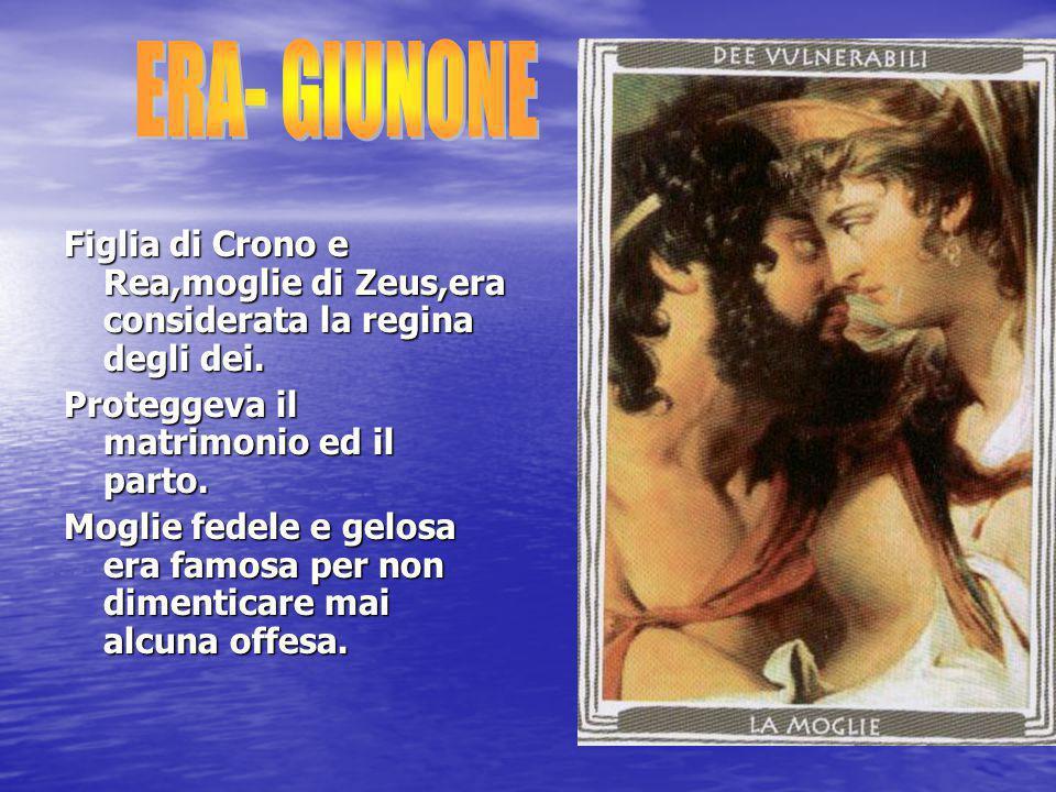 ERA- GIUNONE Figlia di Crono e Rea,moglie di Zeus,era considerata la regina degli dei. Proteggeva il matrimonio ed il parto.