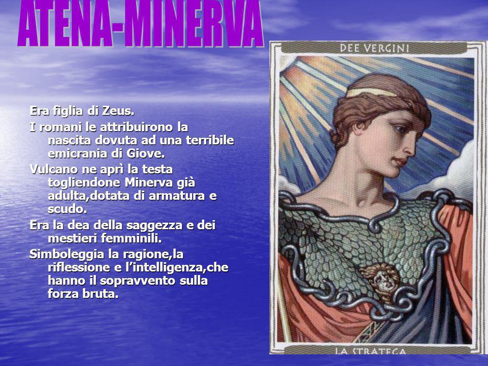 ATENA-MINERVA Era figlia di Zeus.