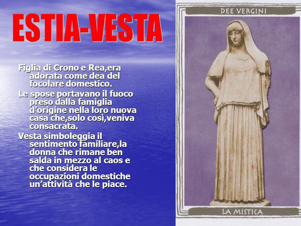 ESTIA-VESTA Figlia di Crono e Rea,era adorata come dea del focolare domestico.