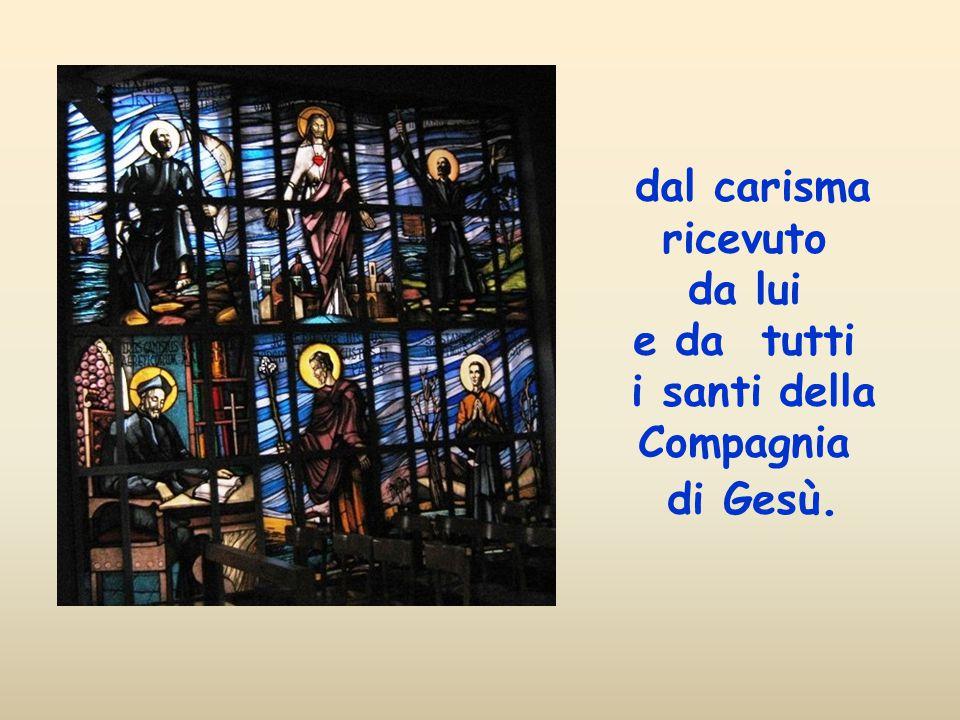 dal carisma ricevuto da lui e da tutti i santi della Compagnia di Gesù.