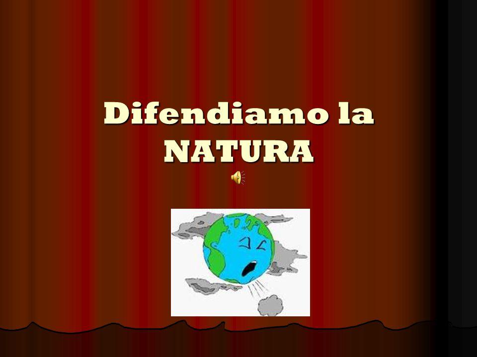 Difendiamo la NATURA