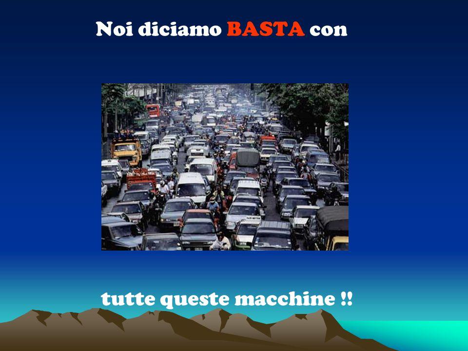 Noi diciamo BASTA con tutte queste macchine !!