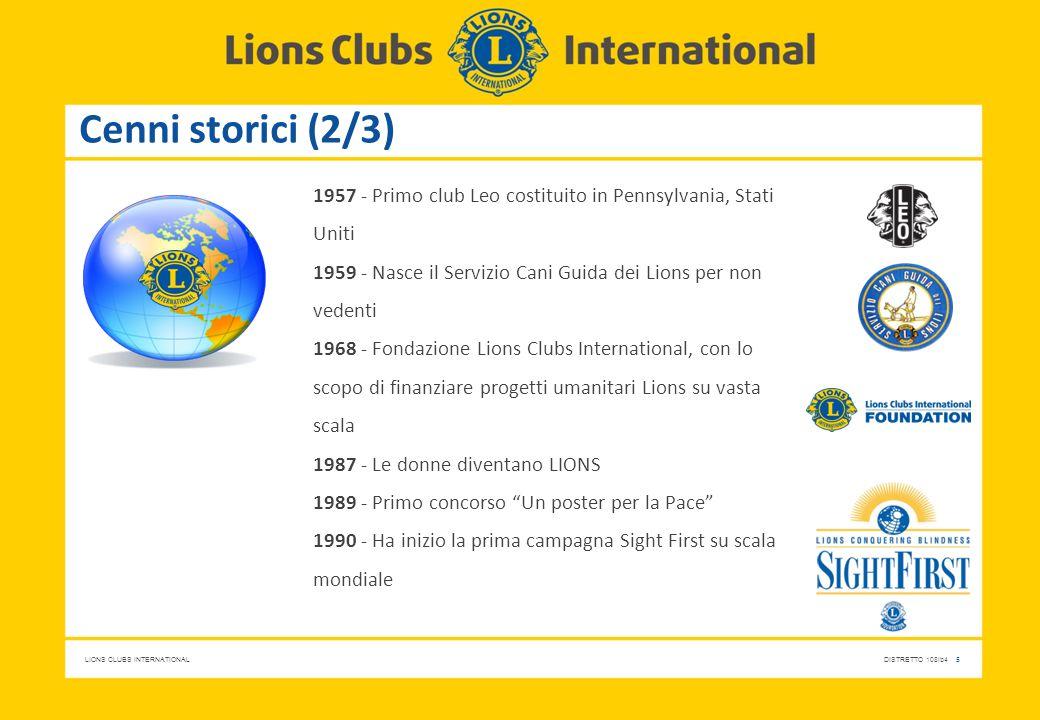 Cenni storici (2/3) 1957 - Primo club Leo costituito in Pennsylvania, Stati Uniti. 1959 - Nasce il Servizio Cani Guida dei Lions per non vedenti.