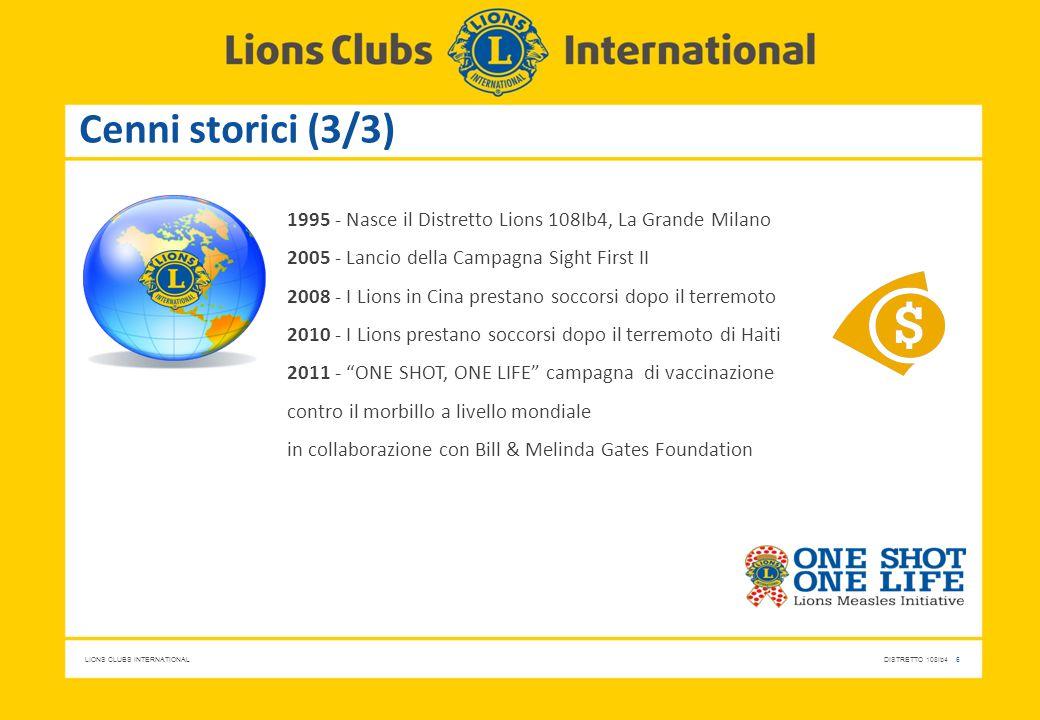Cenni storici (3/3) 1995 - Nasce il Distretto Lions 108Ib4, La Grande Milano. 2005 - Lancio della Campagna Sight First II.