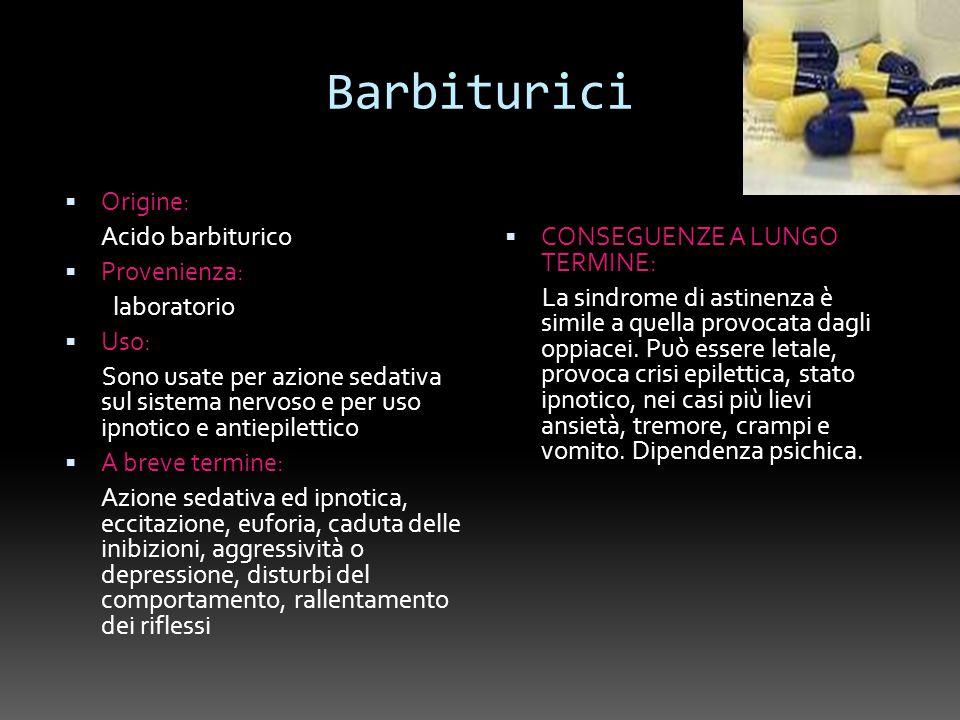 Barbiturici Origine: Acido barbiturico Provenienza: laboratorio Uso: