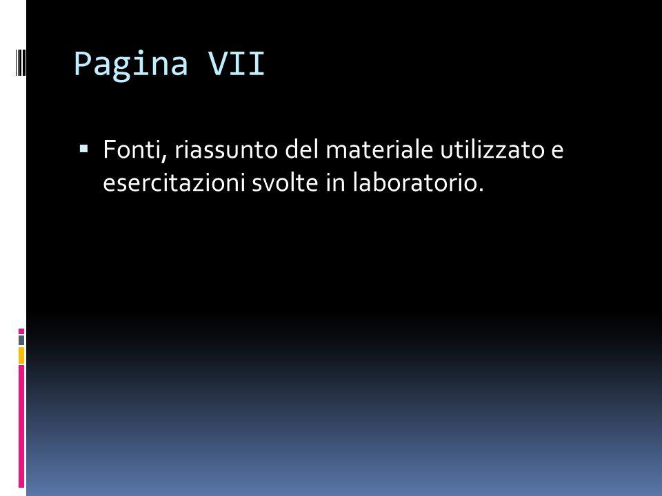 Pagina VII Fonti, riassunto del materiale utilizzato e esercitazioni svolte in laboratorio.