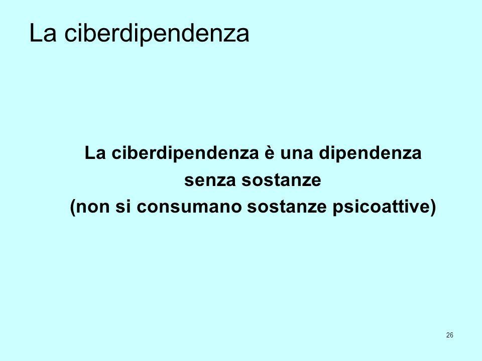 La ciberdipendenza La ciberdipendenza è una dipendenza senza sostanze