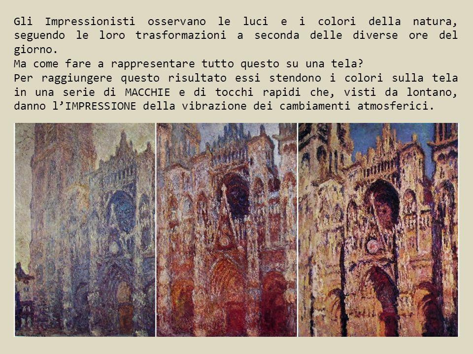 Gli Impressionisti osservano le luci e i colori della natura, seguendo le loro trasformazioni a seconda delle diverse ore del giorno.