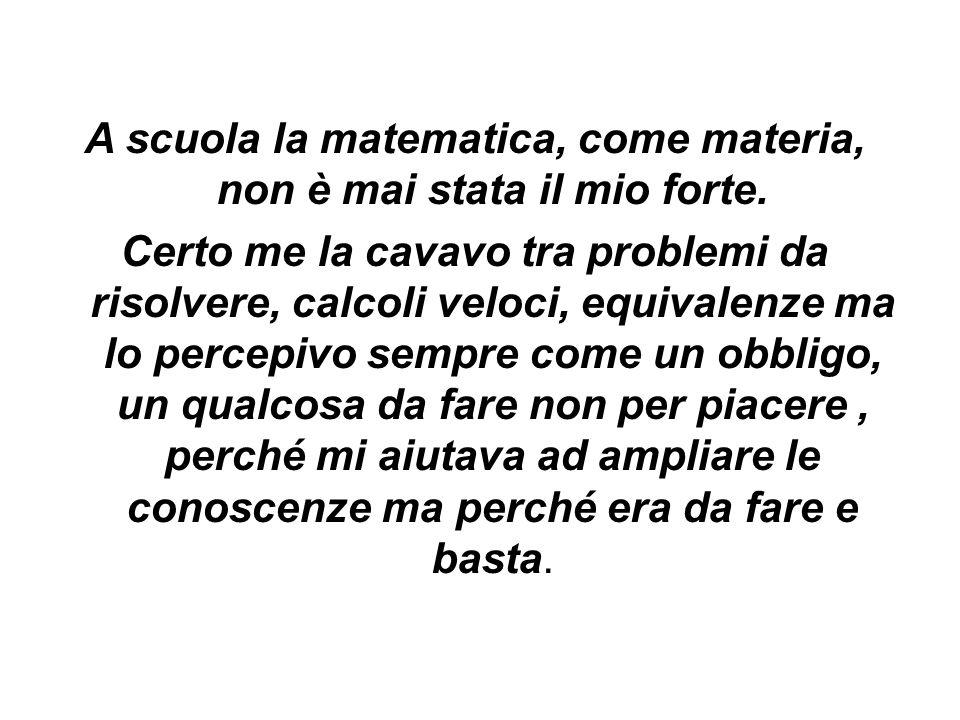 A scuola la matematica, come materia, non è mai stata il mio forte