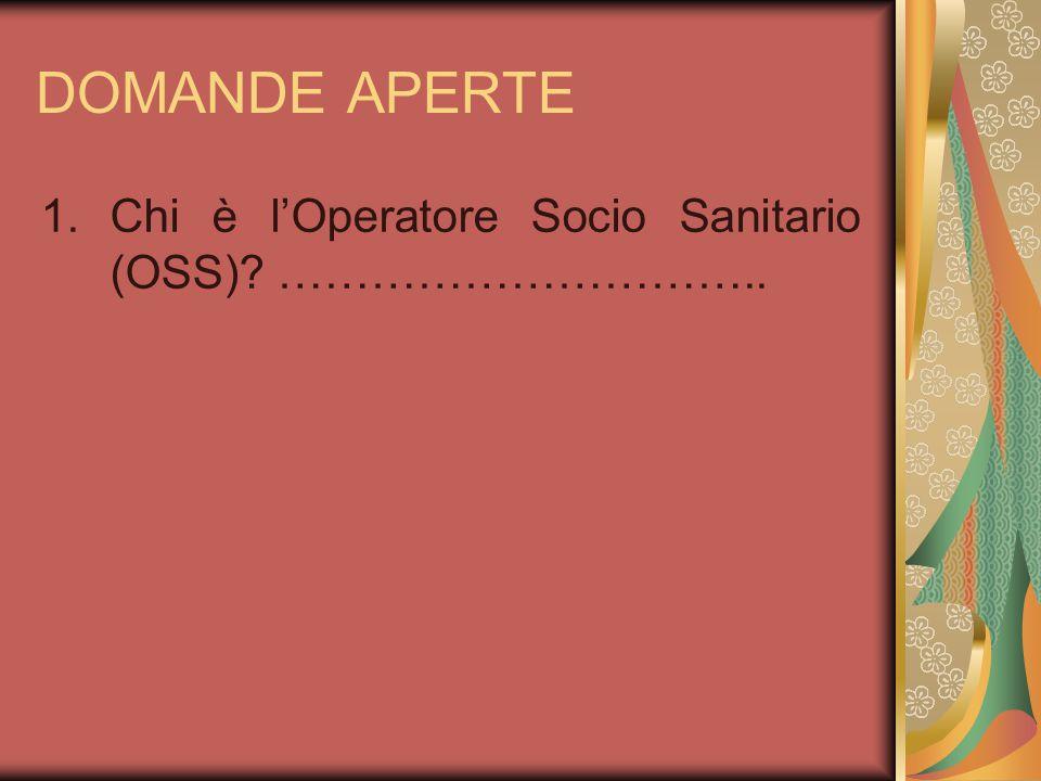 DOMANDE APERTE Chi è l'Operatore Socio Sanitario (OSS) …………………………..