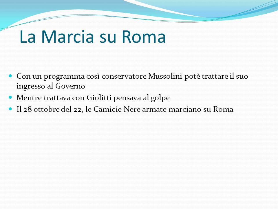 La Marcia su Roma Con un programma così conservatore Mussolini potè trattare il suo ingresso al Governo.