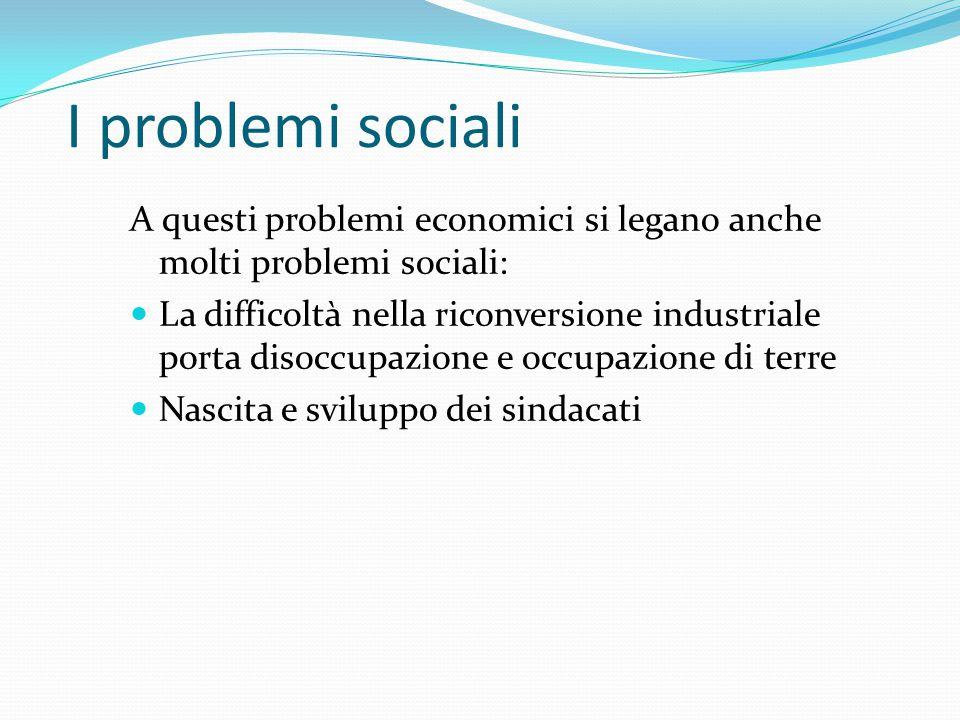 I problemi sociali A questi problemi economici si legano anche molti problemi sociali: