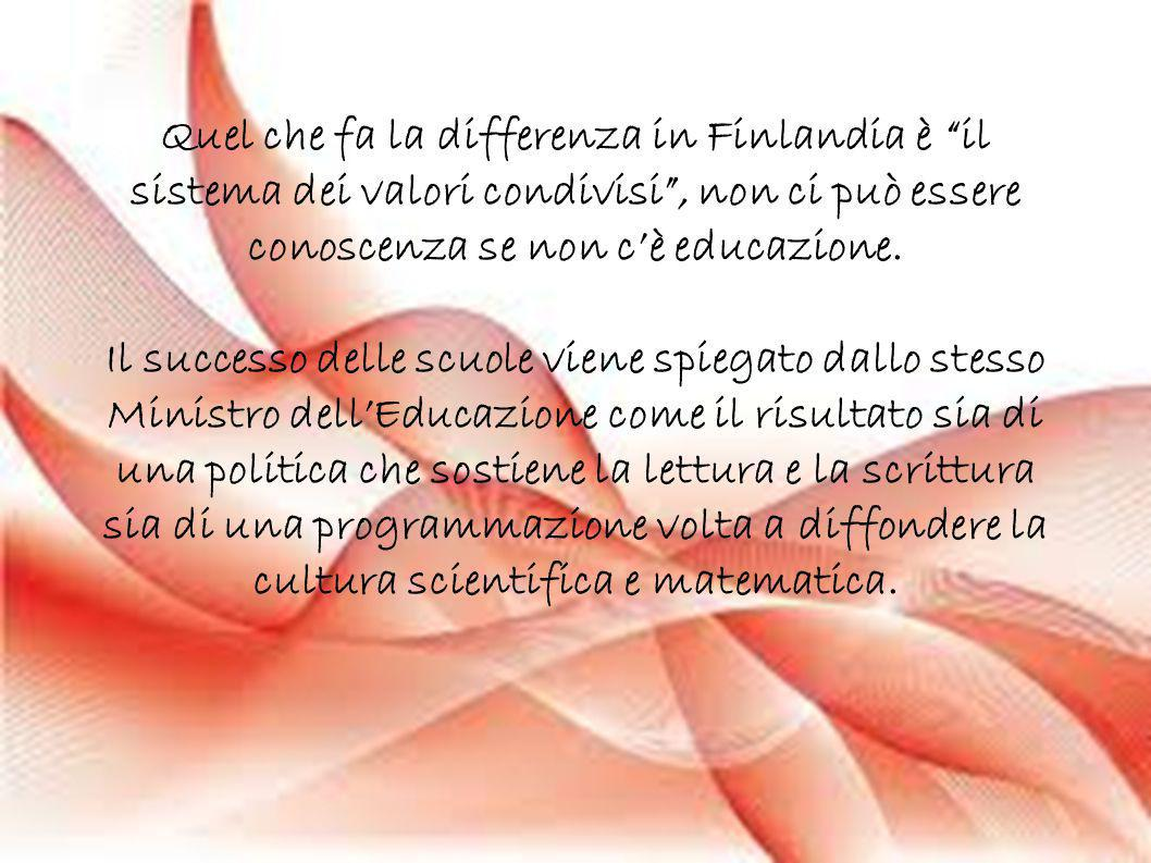 Quel che fa la differenza in Finlandia è il sistema dei valori condivisi , non ci può essere conoscenza se non c'è educazione.