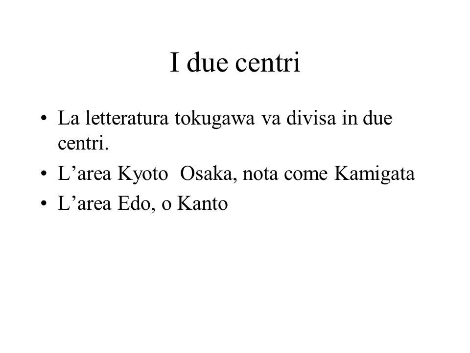 I due centri La letteratura tokugawa va divisa in due centri.