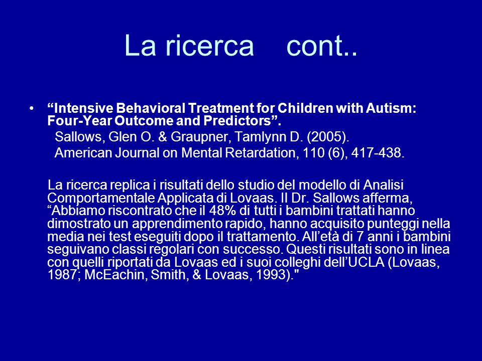 La ricerca cont.. Intensive Behavioral Treatment for Children with Autism: Four-Year Outcome and Predictors .