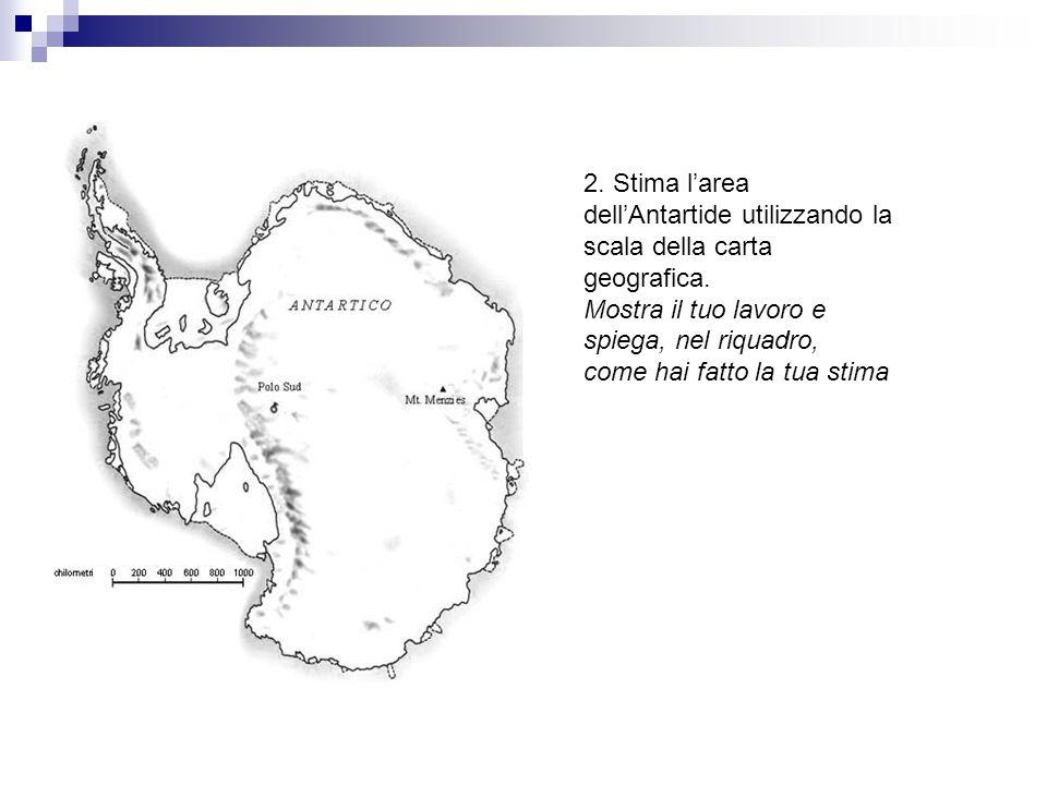 2. Stima l'area dell'Antartide utilizzando la scala della carta geografica.