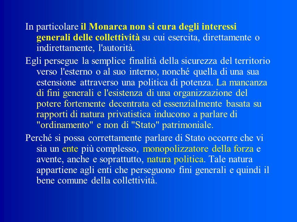 In particolare il Monarca non si cura degli interessi generali delle collettività su cui esercita, direttamente o indirettamente, l autorità.