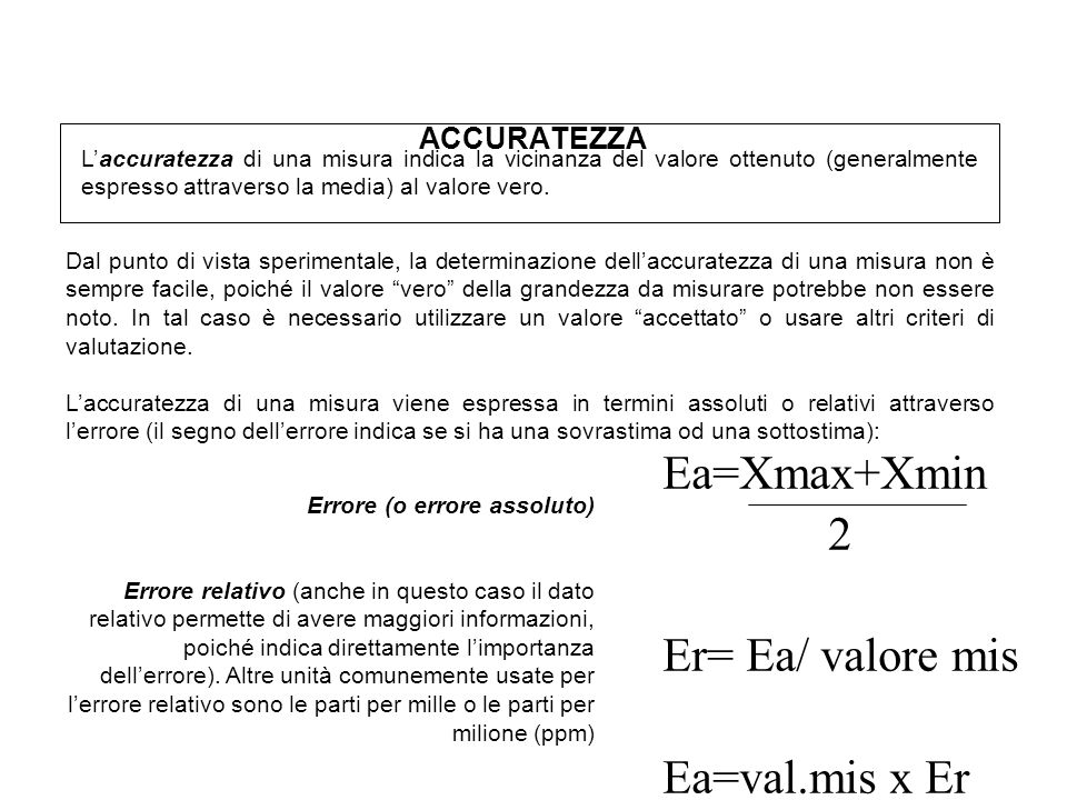 Ea=Xmax+Xmin 2 Er= Ea/ valore mis Ea=val.mis x Er ACCURATEZZA