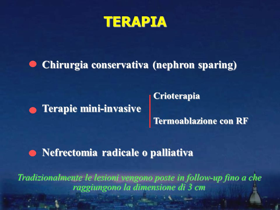 TERAPIA Chirurgia conservativa (nephron sparing) Terapie mini-invasive