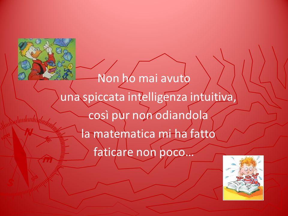 una spiccata intelligenza intuitiva, così pur non odiandola