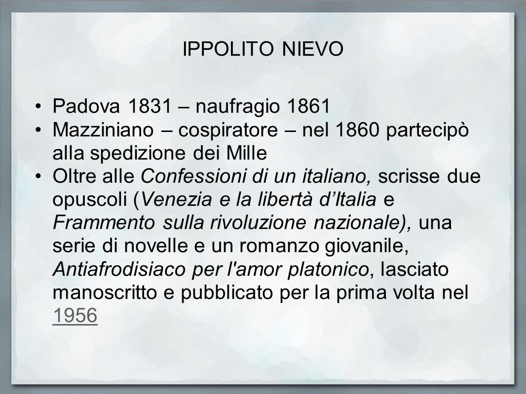 IPPOLITO NIEVO Padova 1831 – naufragio 1861. Mazziniano – cospiratore – nel 1860 partecipò alla spedizione dei Mille.