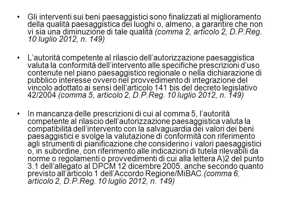Gli interventi sui beni paesaggistici sono finalizzati al miglioramento della qualità paesaggistica dei luoghi o, almeno, a garantire che non vi sia una diminuzione di tale qualità (comma 2, articolo 2, D.P.Reg. 10 luglio 2012, n. 149)
