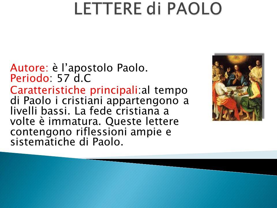 LETTERE di PAOLO Autore: è l'apostolo Paolo. Periodo: 57 d.C