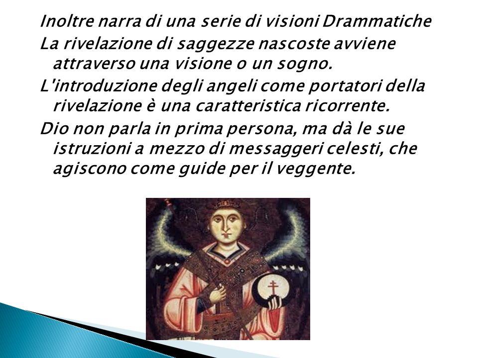 Inoltre narra di una serie di visioni Drammatiche La rivelazione di saggezze nascoste avviene attraverso una visione o un sogno.