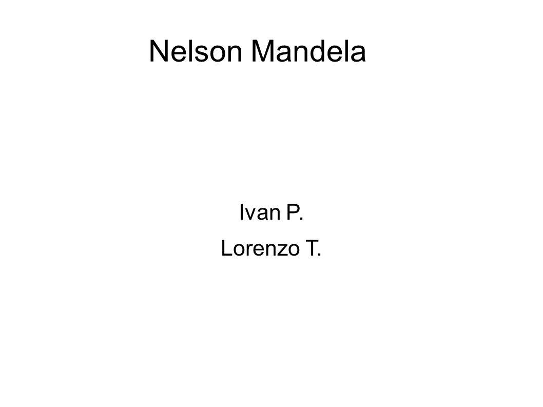 Nelson Mandela Ivan P. Lorenzo T.