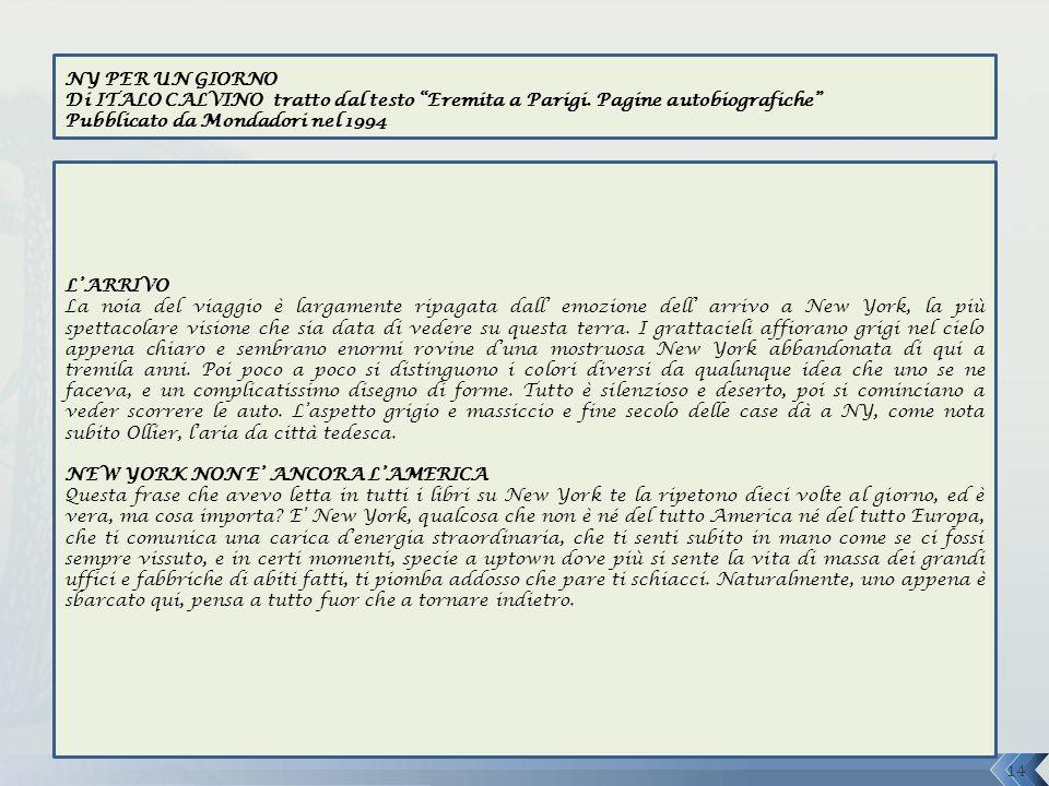 NY PER UN GIORNO Di ITALO CALVINO tratto dal testo Eremita a Parigi. Pagine autobiografiche Pubblicato da Mondadori nel 1994.