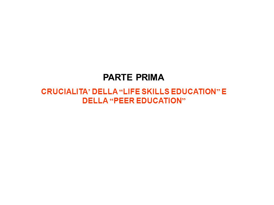 CRUCIALITA' DELLA LIFE SKILLS EDUCATION E DELLA PEER EDUCATION