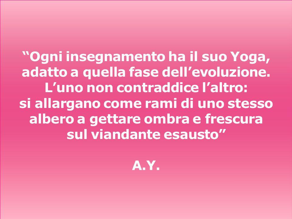 Ogni insegnamento ha il suo Yoga, adatto a quella fase dell'evoluzione.