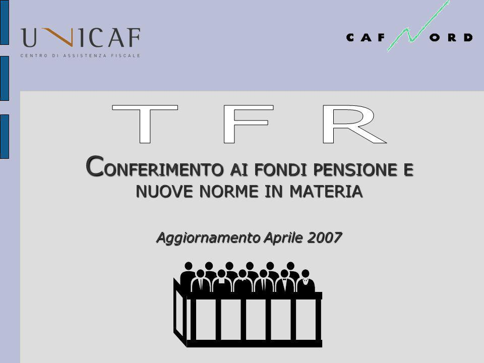 T F R CONFERIMENTO AI FONDI PENSIONE E NUOVE NORME IN MATERIA Aggiornamento Aprile 2007