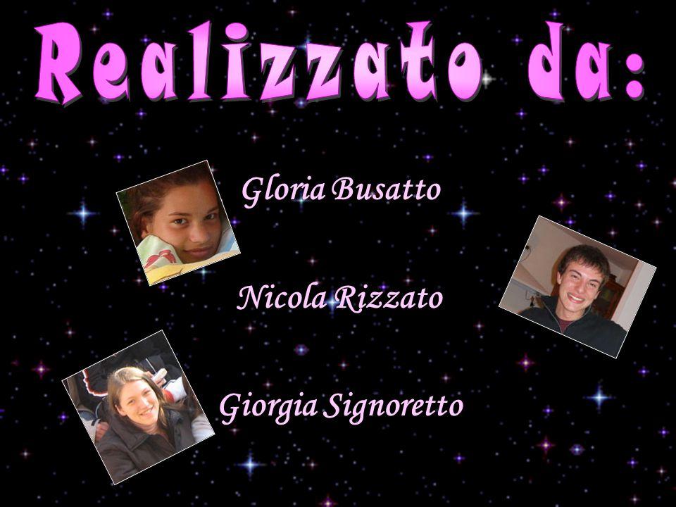 Realizzato da: Gloria Busatto Nicola Rizzato Giorgia Signoretto