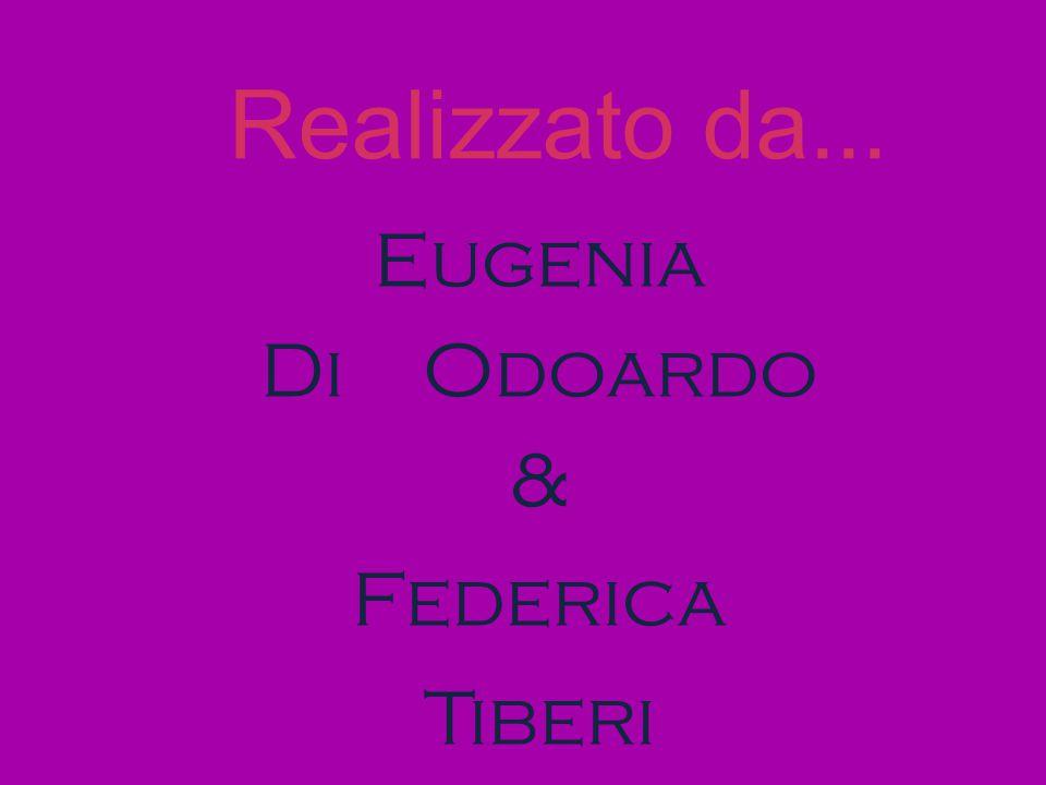 Realizzato da... Eugenia Di Odoardo & Federica Tiberi