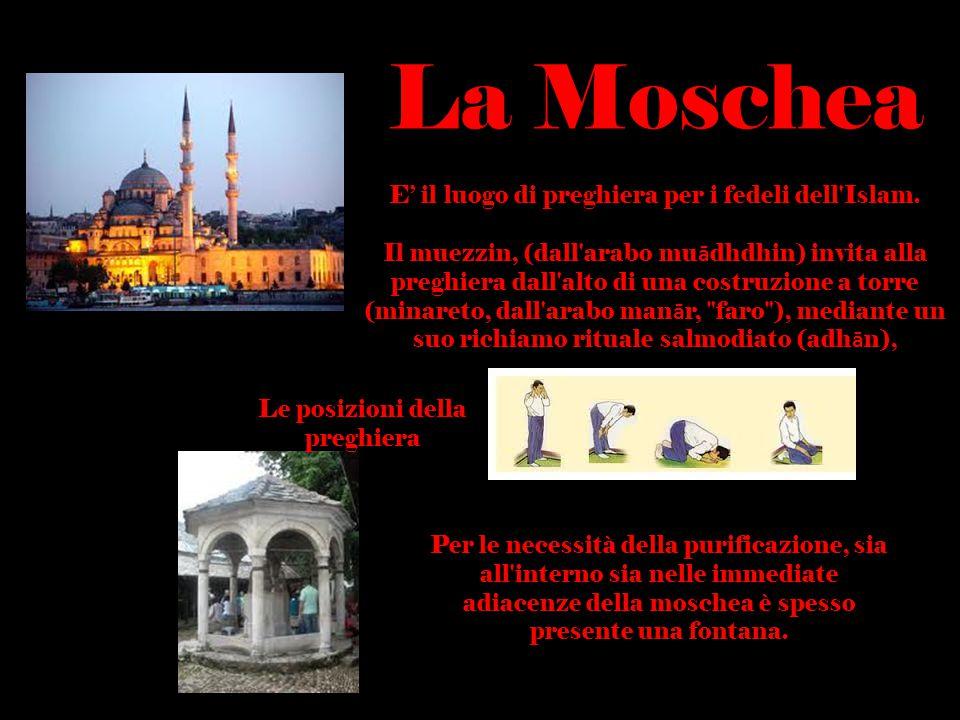 La Moschea E' il luogo di preghiera per i fedeli dell Islam.