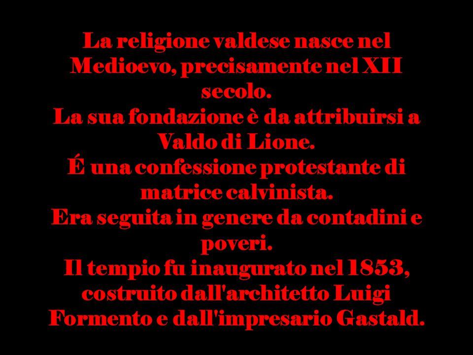 La religione valdese nasce nel Medioevo, precisamente nel XII secolo.
