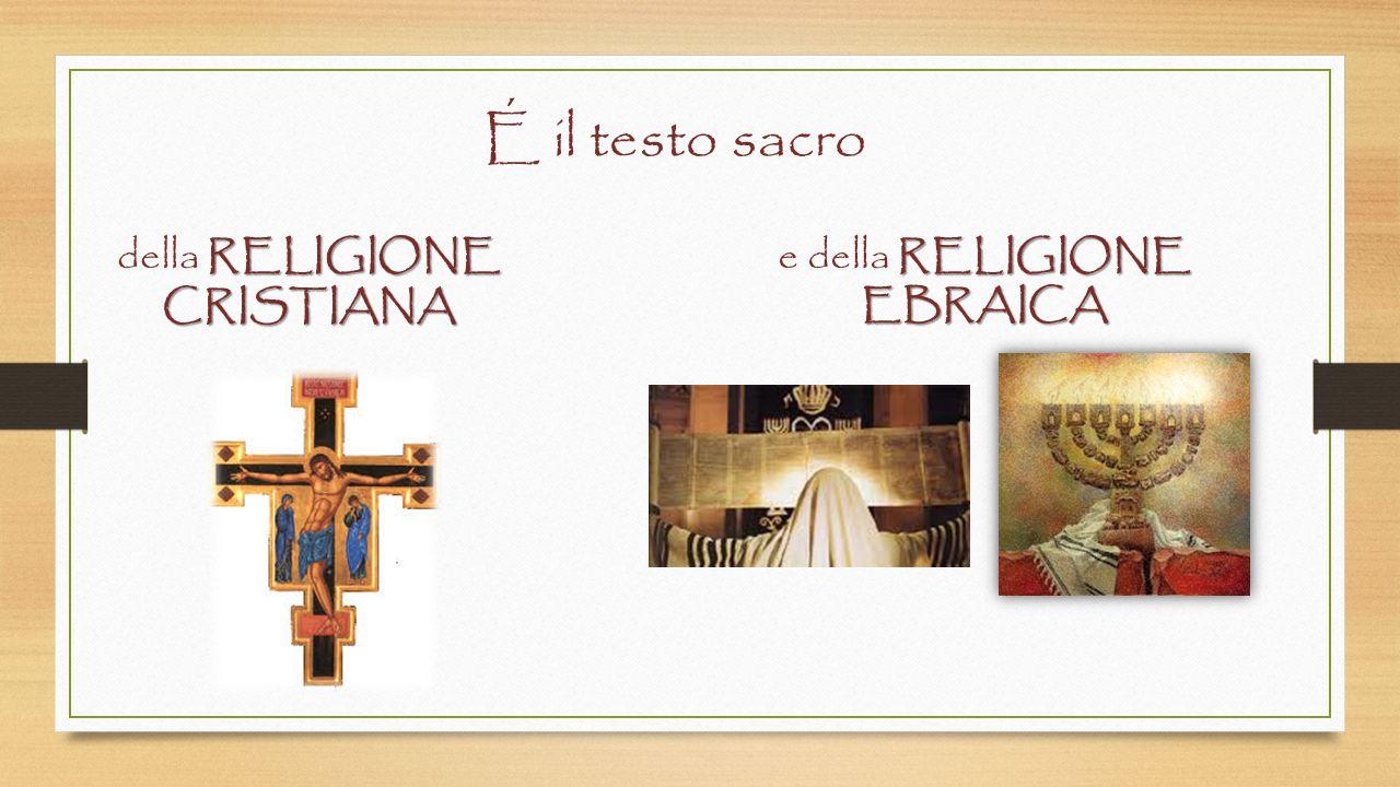 É il testo sacro della RELIGIONE CRISTIANA e della RELIGIONE EBRAICA