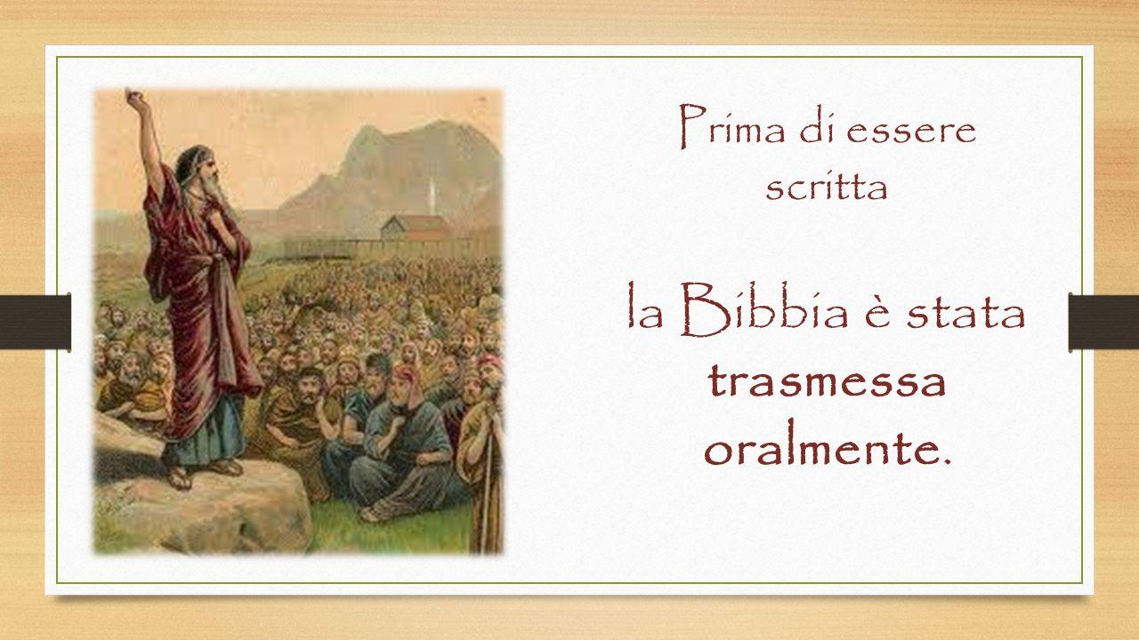 la Bibbia è stata trasmessa oralmente.