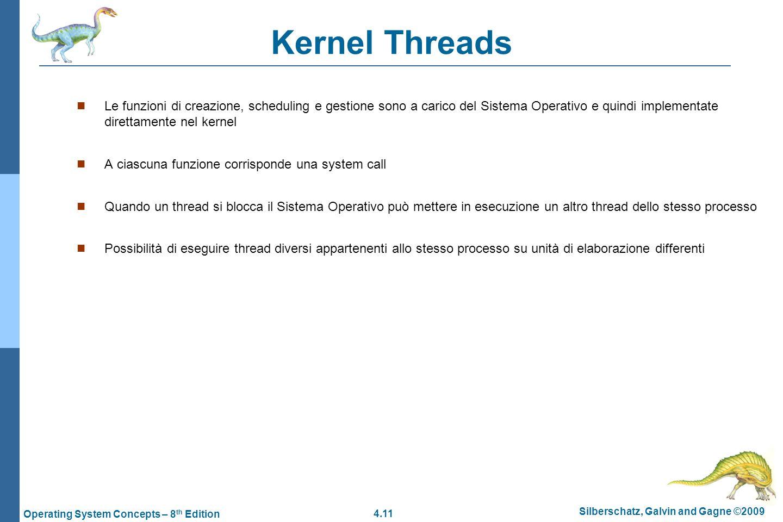 Kernel Threads Le funzioni di creazione, scheduling e gestione sono a carico del Sistema Operativo e quindi implementate direttamente nel kernel.